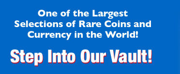 Step into our vault and browse our coin and currency collection